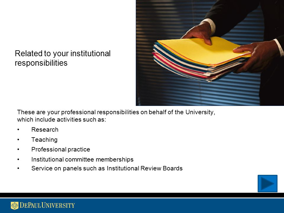 Related to your institutional responsibilities These are your professional responsibilities on behalf of the University, which include activities such
