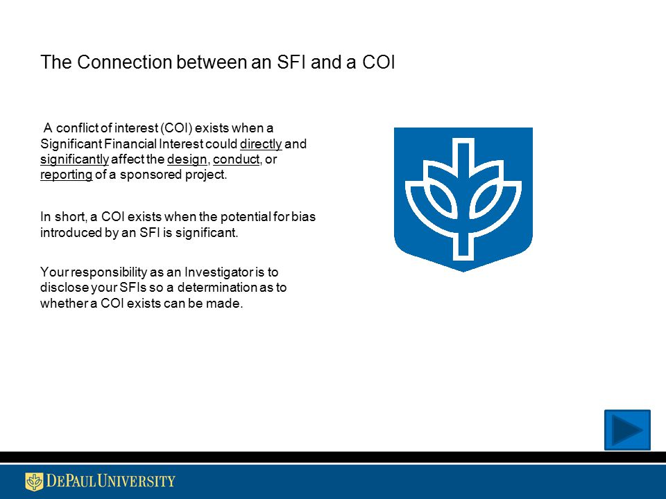 The Connection between an SFI and a COI A conflict of interest (COI) exists when a Significant Financial Interest could directly and significantly aff