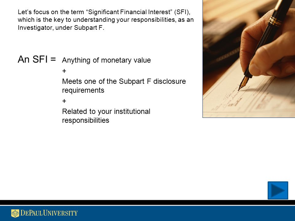 """Let's focus on the term """"Significant Financial Interest"""" (SFI), which is the key to understanding your responsibilities, as an Investigator, under Sub"""