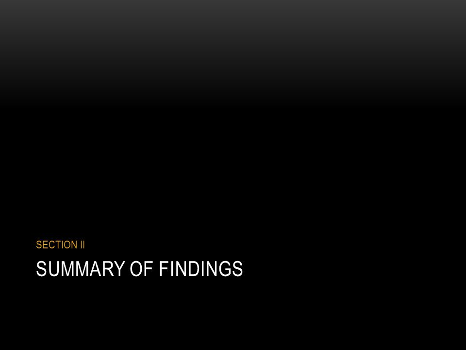 SUMMARY OF FINDINGS SECTION II