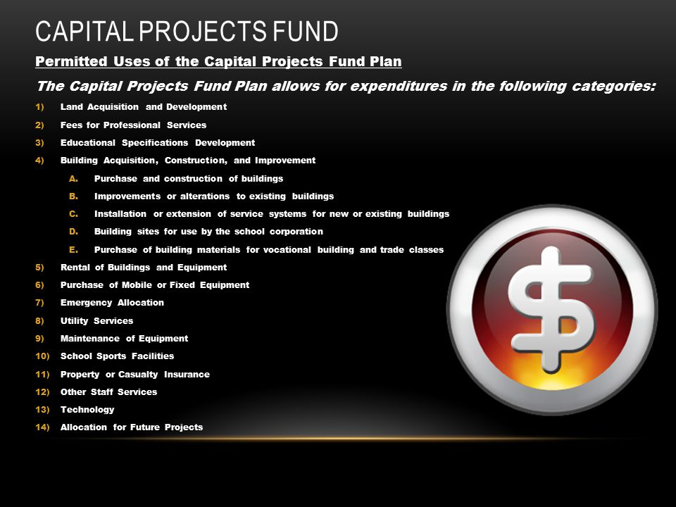 CAPITAL PROJECTS FUND Permitted Uses of the Capital Projects Fund Plan The Capital Projects Fund Plan allows for expenditures in the following categor