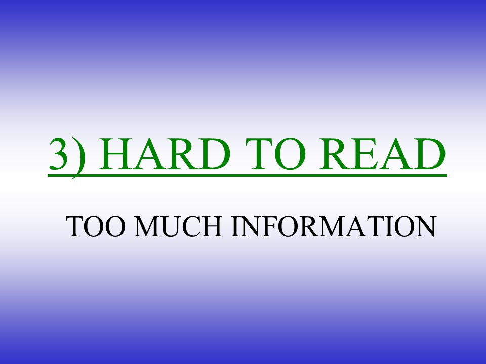 TOO MUCH INFORMATION 3) HARD TO READ