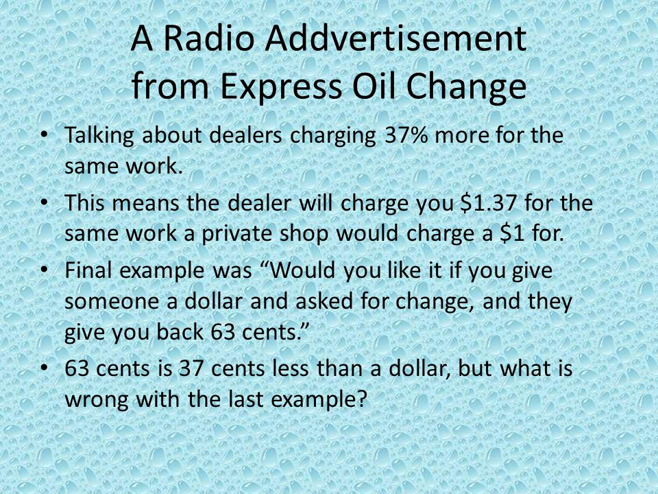A Radio Addvertisement from Express Oil Change Talking about dealers charging 37% more for the same work.