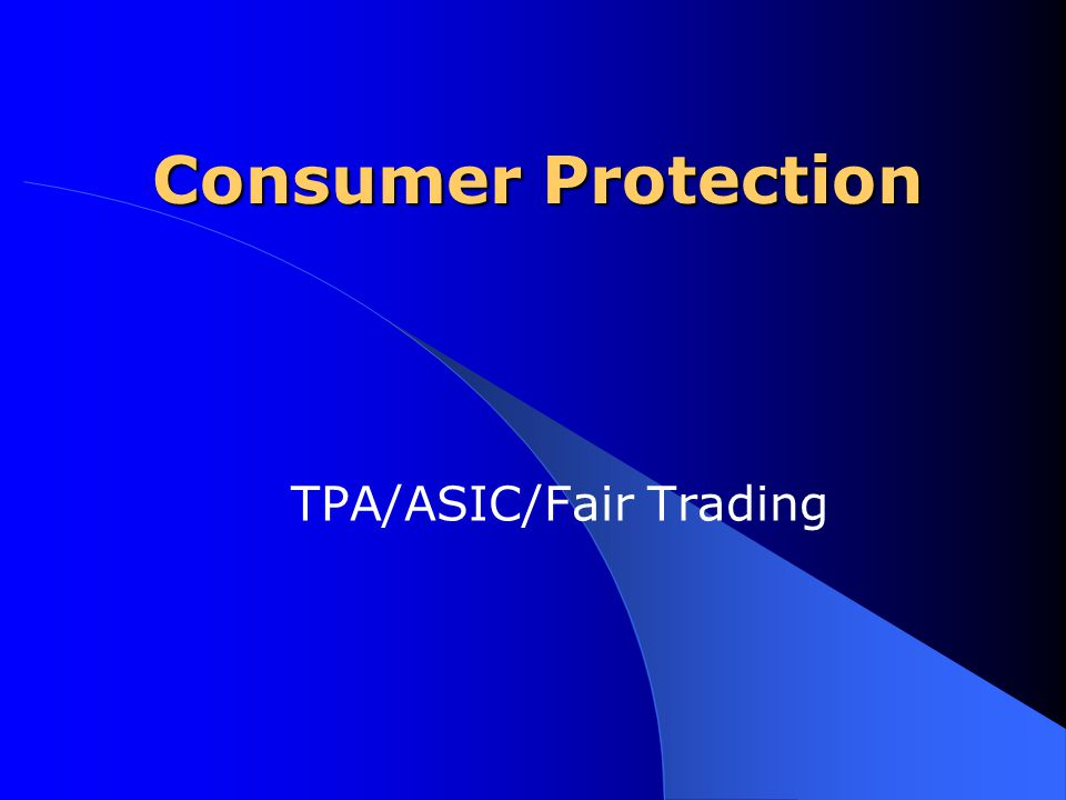 Consumer protection provisions of the TPA have been included in the ASIC Act Trade Practices Act The main aims of the TPA are: 1.