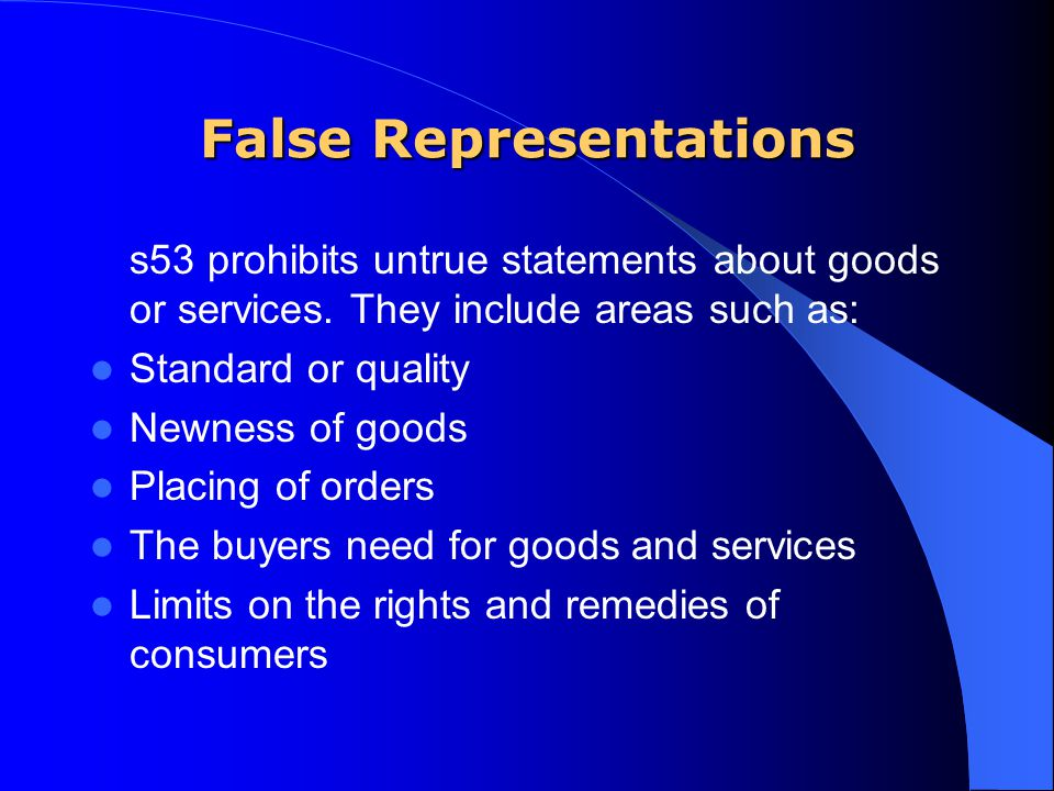 False Representations s53 prohibits untrue statements about goods or services.