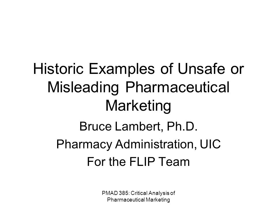PMAD 385: Critical Analysis of Pharmaceutical Marketing Lecture Objectives Define false and misleading in the context of claims about the safety and efficacy of prescription drugs.