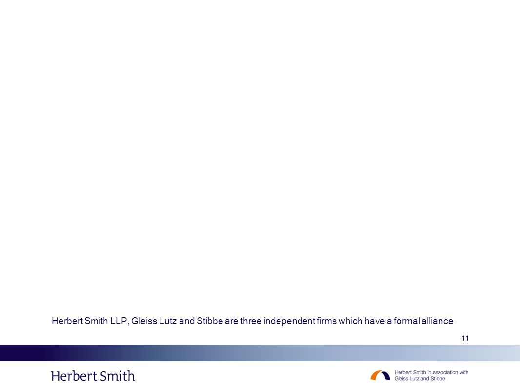11 Herbert Smith LLP, Gleiss Lutz and Stibbe are three independent firms which have a formal alliance