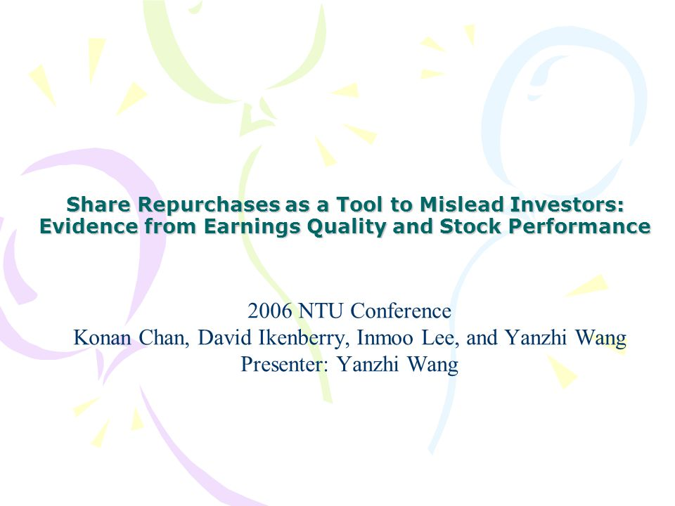 Share Repurchases as a Tool to Mislead Investors 2/23 Outline Background Motivation Data Empirical results –Summary statistics, quarterly earnings announcement return, analysts forecasts revision, top-executive stock option, long run buy-and-hold return, operating performance, actual buyback status, factor model analysis, etc.