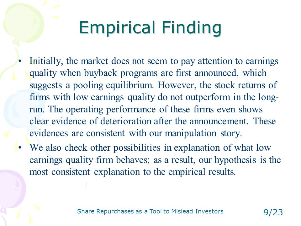 Share Repurchases as a Tool to Mislead Investors 9/23 Empirical Finding Initially, the market does not seem to pay attention to earnings quality when buyback programs are first announced, which suggests a pooling equilibrium.