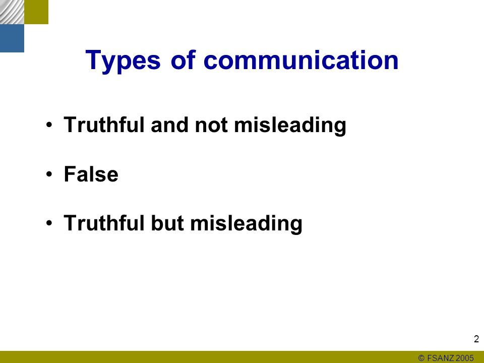 © FSANZ 2005 2 Types of communication Truthful and not misleading False Truthful but misleading