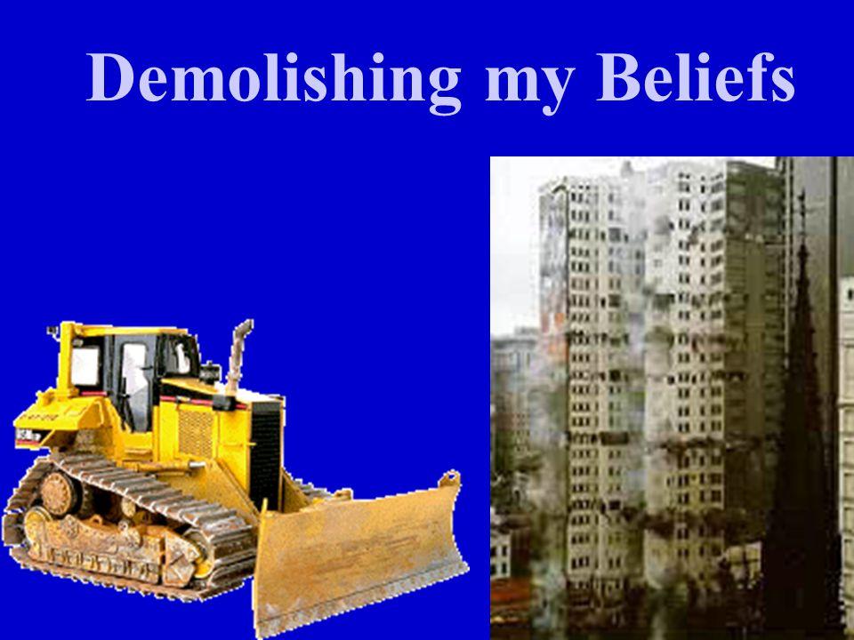 Demolishing my Beliefs