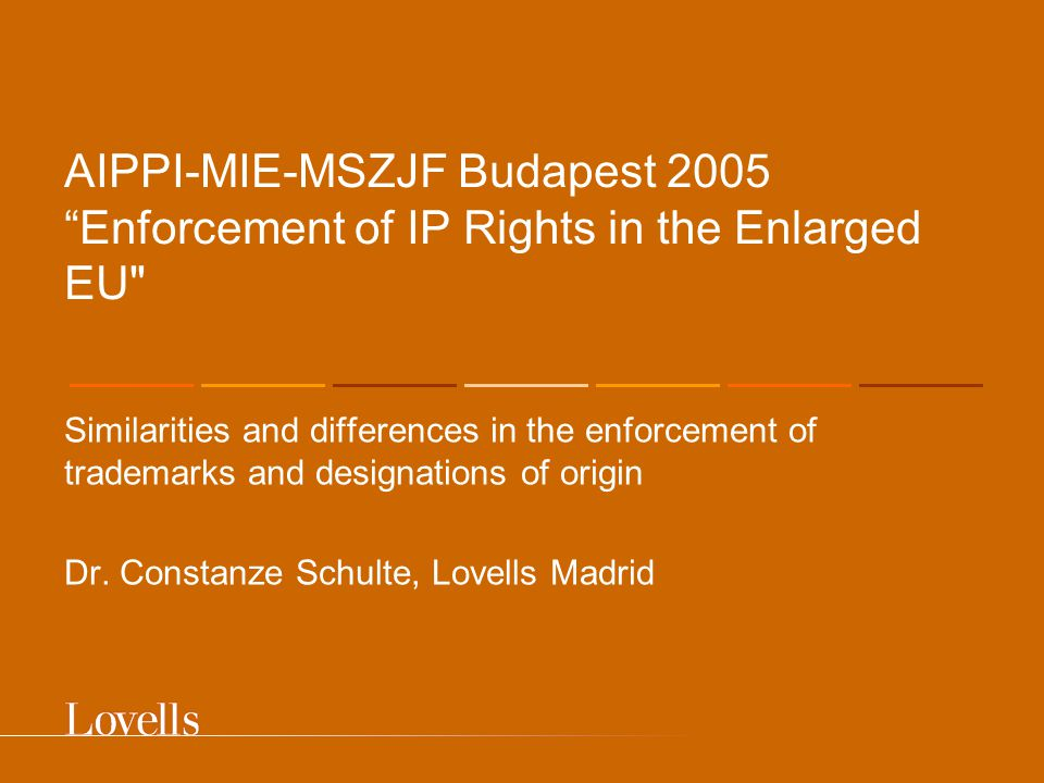 AIPPI-MIE-MSZJF Budapest 2005 Enforcement of IP Rights in the Enlarged EU Similarities and differences in the enforcement of trademarks and designations of origin Dr.