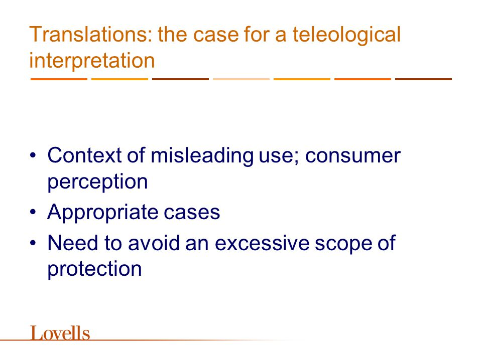 Translations: the case for a teleological interpretation Context of misleading use; consumer perception Appropriate cases Need to avoid an excessive scope of protection