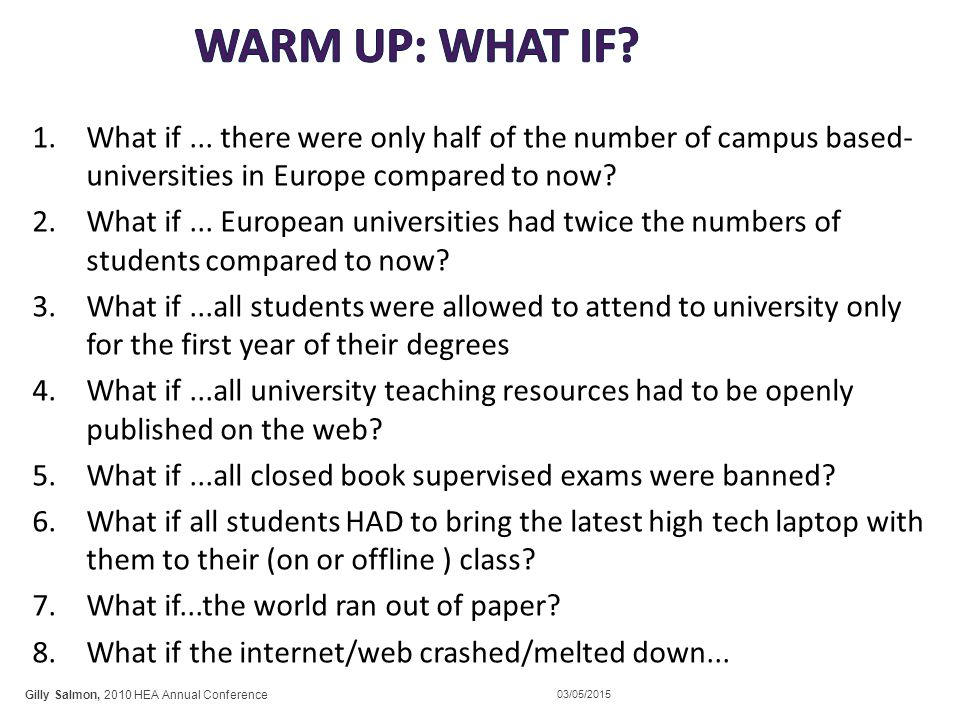 1.What if... there were only half of the number of campus based- universities in Europe compared to now? 2.What if... European universities had twice