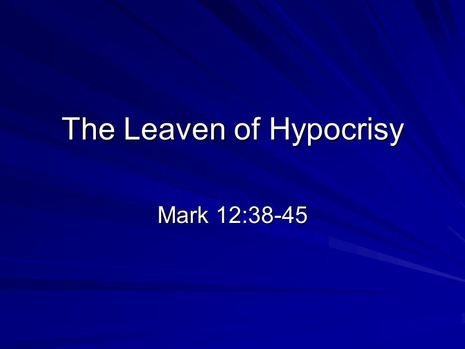The Leaven of Hypocrisy Mark 12:38-45