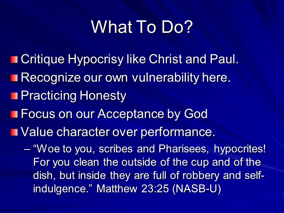 What To Do.Critique Hypocrisy like Christ and Paul.