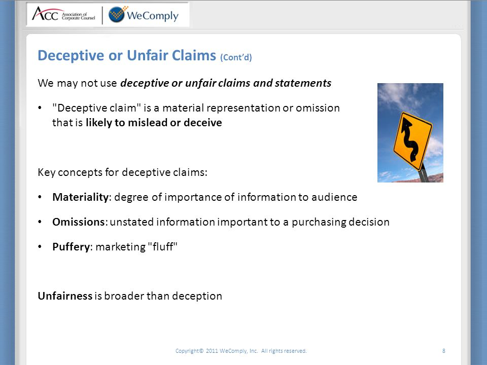 Copyright© 2011 WeComply, Inc. All rights reserved. 8 Deceptive or Unfair Claims (Cont'd) We may not use deceptive or unfair claims and statements