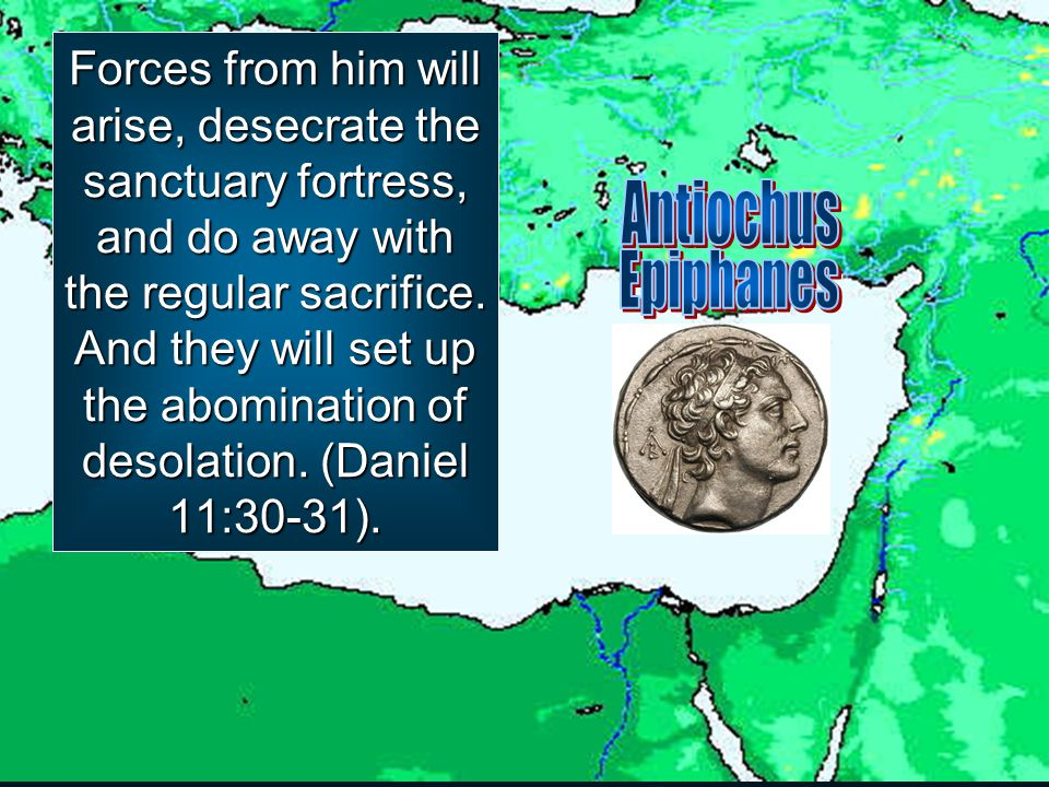 Forces from him will arise, desecrate the sanctuary fortress, and do away with the regular sacrifice. And they will set up the abomination of desolati