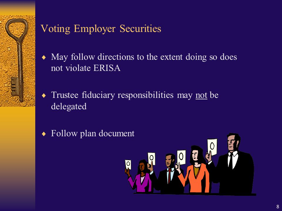 8 Voting Employer Securities  May follow directions to the extent doing so does not violate ERISA  Trustee fiduciary responsibilities may not be delegated  Follow plan document
