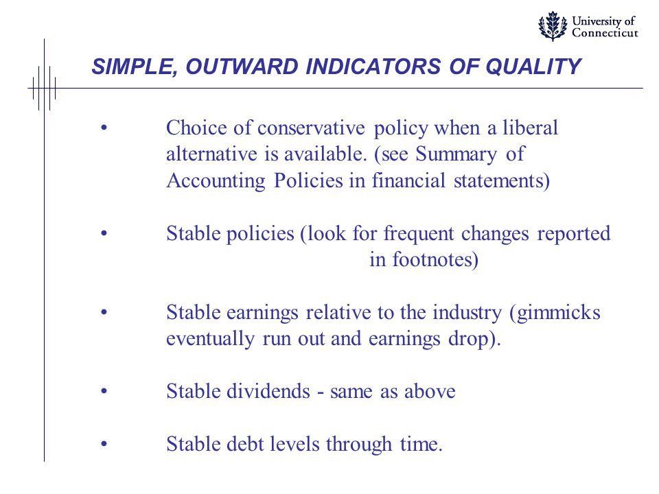 SIMPLE, OUTWARD INDICATORS OF QUALITY Choice of conservative policy when a liberal alternative is available. (see Summary of Accounting Policies in fi
