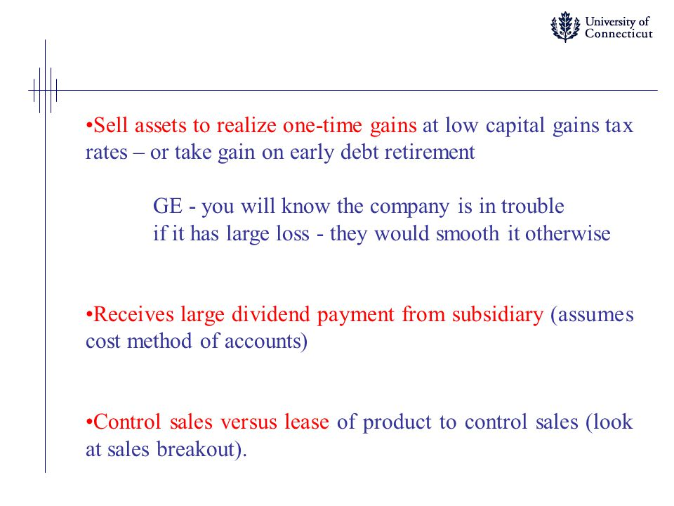 Sell assets to realize one-time gains at low capital gains tax rates – or take gain on early debt retirement GE - you will know the company is in trou
