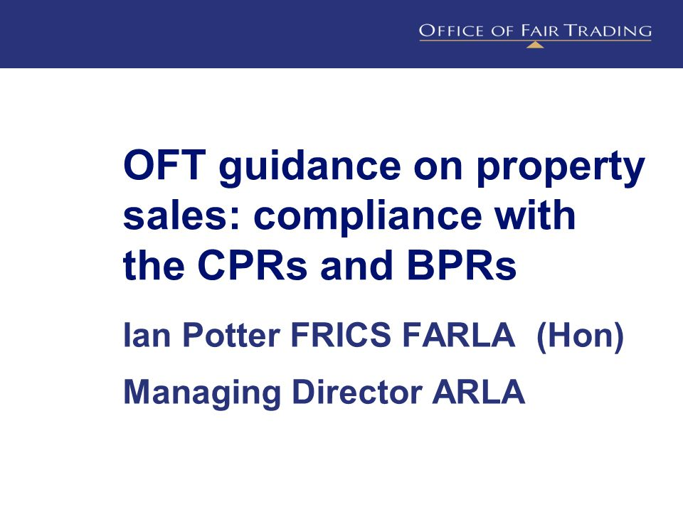 ● What we will cover  Introduction to the OFT guidance  CPRs breaches: effects tests and key concepts  CPRs breaches: some examples  CPRs: misleading omissions and material information'  The BPRs  Complying with the regulations: some suggestions  Q&As CPRs/BPRs guidance on property sales
