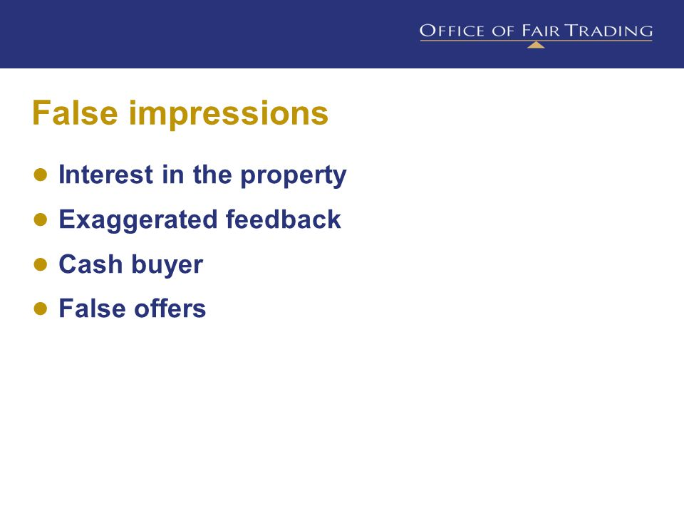 False impressions ● Interest in the property ● Exaggerated feedback ● Cash buyer ● False offers