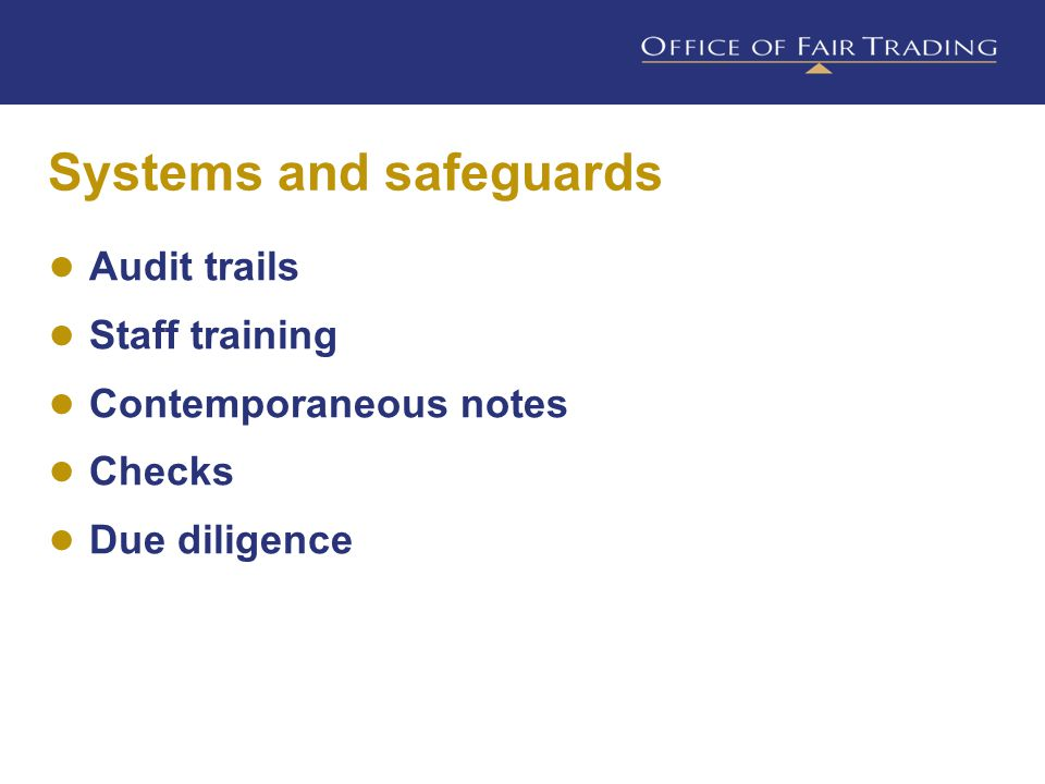 Systems and safeguards ● Audit trails ● Staff training ● Contemporaneous notes ● Checks ● Due diligence