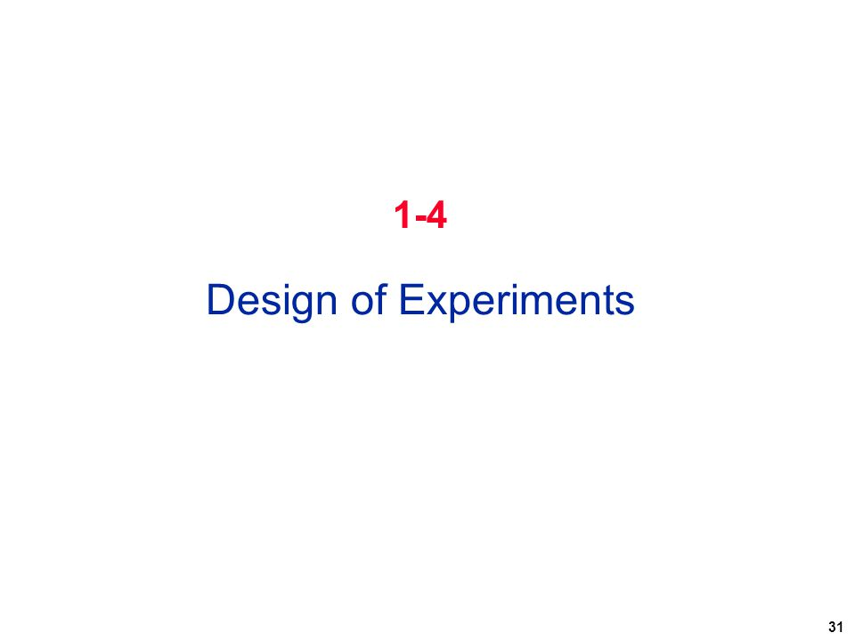 31 1-4 Design of Experiments