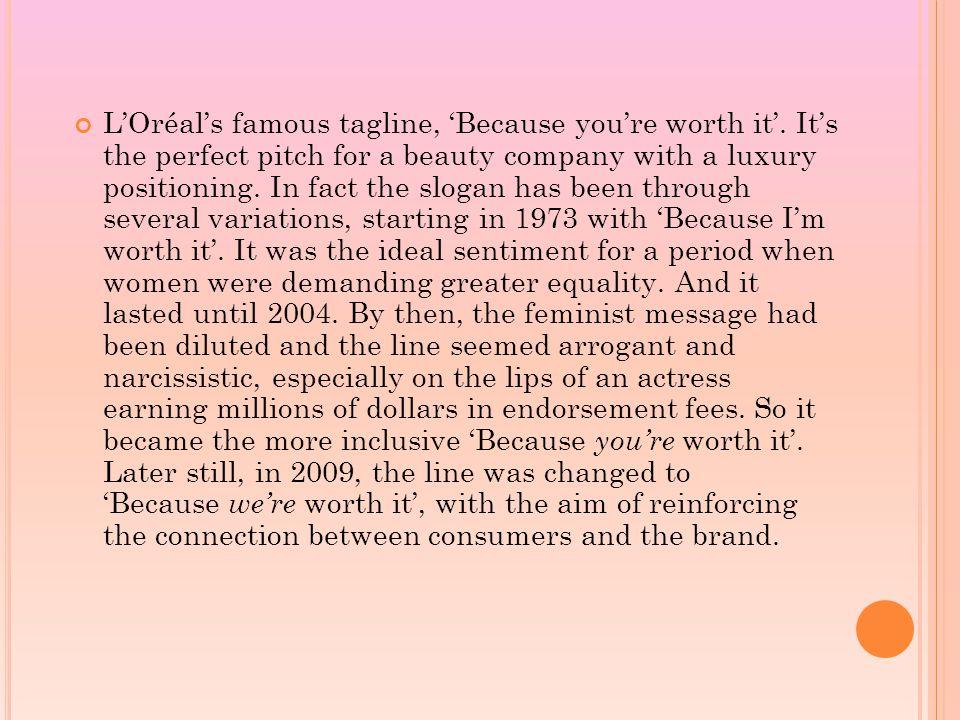 L'Oréal's famous tagline, 'Because you're worth it'.