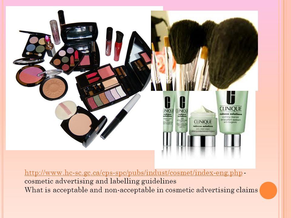 http://www.hc-sc.gc.ca/cps-spc/pubs/indust/cosmet/index-eng.phphttp://www.hc-sc.gc.ca/cps-spc/pubs/indust/cosmet/index-eng.php - cosmetic advertising and labelling guidelines What is acceptable and non-acceptable in cosmetic advertising claims