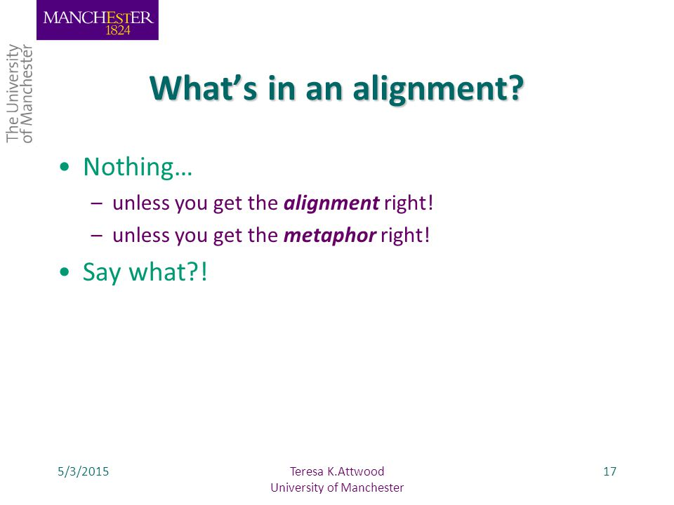 Nothing… –unless you get the alignment right. –unless you get the metaphor right.