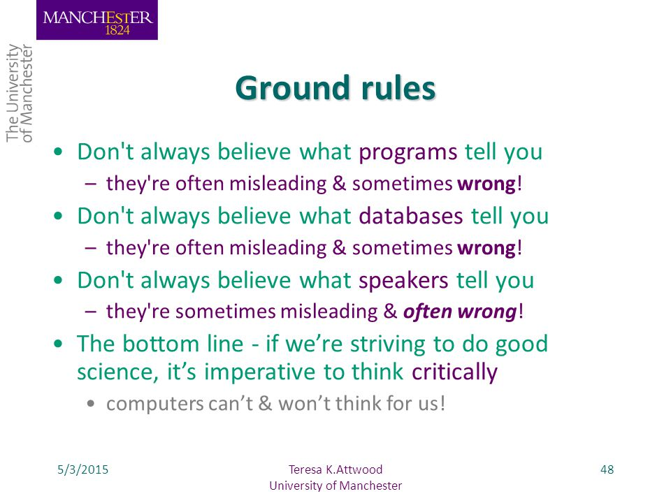 Ground rules 5/3/201548 Don t always believe what programs tell you –they re often misleading & sometimes wrong.