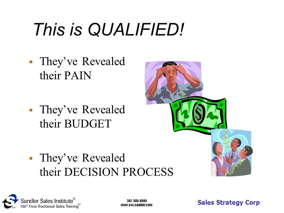347-385-8500 www.ssc.sandler.com Sales Strategy Corp Learn Their Decision Process  How do they make these types of decisions.