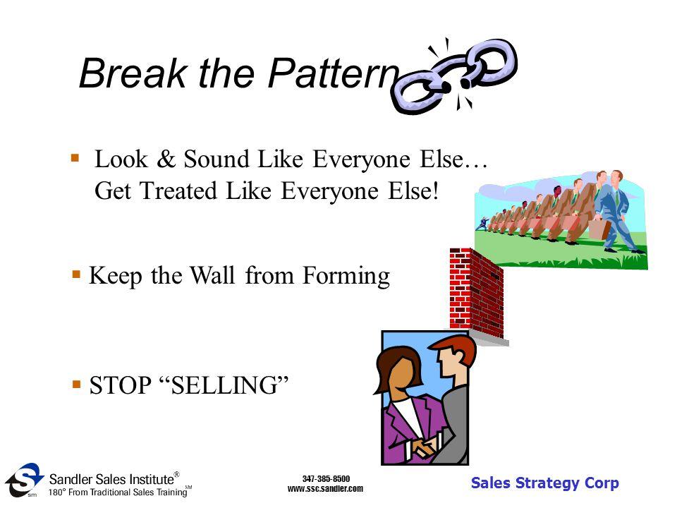 347-385-8500 www.ssc.sandler.com Sales Strategy Corp Break the Pattern  Look & Sound Like Everyone Else… Get Treated Like Everyone Else.