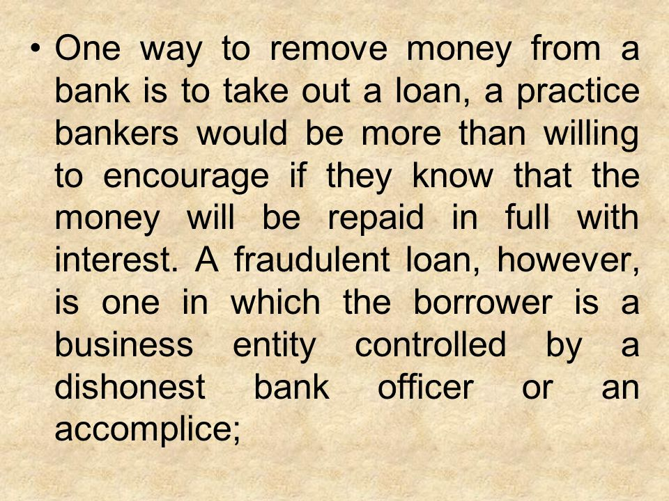 One way to remove money from a bank is to take out a loan, a practice bankers would be more than willing to encourage if they know that the money will be repaid in full with interest.