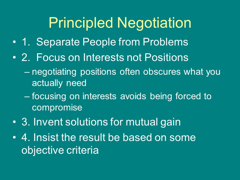 Principled Negotiation 1. Separate People from Problems 2.