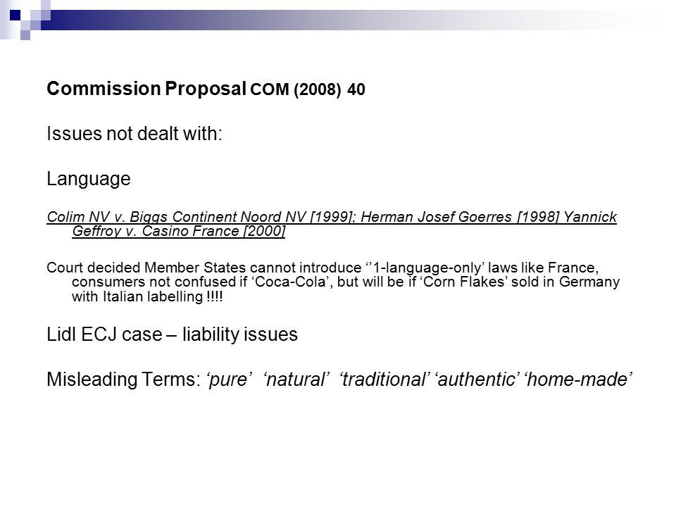 Commission Proposal COM (2008) 40 Issues not dealt with: Language Colim NV v. Biggs Continent Noord NV [1999]; Herman Josef Goerres [1998] Yannick Gef