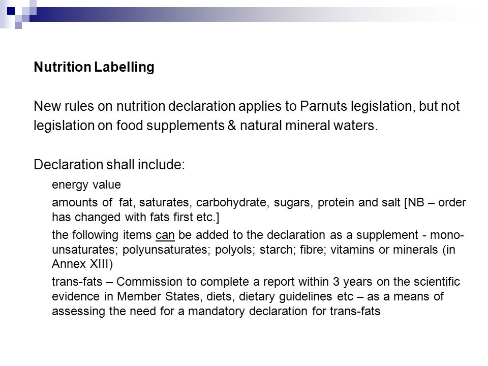 Nutrition Labelling New rules on nutrition declaration applies to Parnuts legislation, but not legislation on food supplements & natural mineral waters.