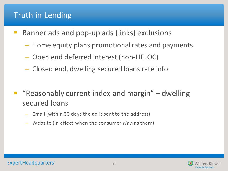 19 Truth in Lending  Banner ads and pop-up ads (links) exclusions – Home equity plans promotional rates and payments – Open end deferred interest (no