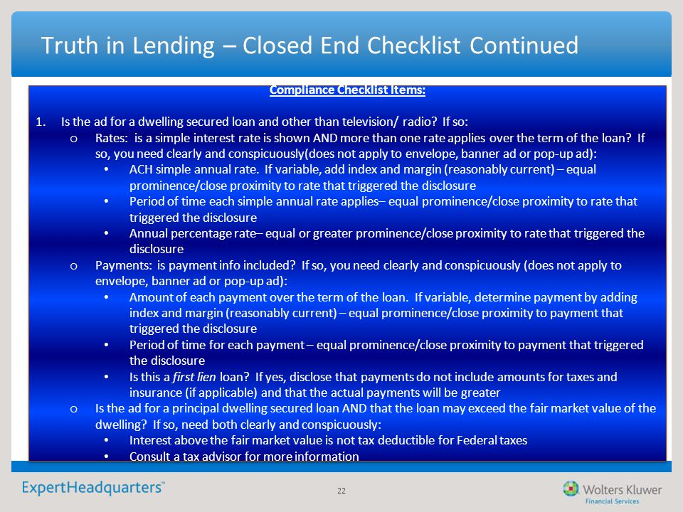 22 Truth in Lending – Closed End Checklist Continued Compliance Checklist Items: 1.Is the ad for a dwelling secured loan and other than television/ ra