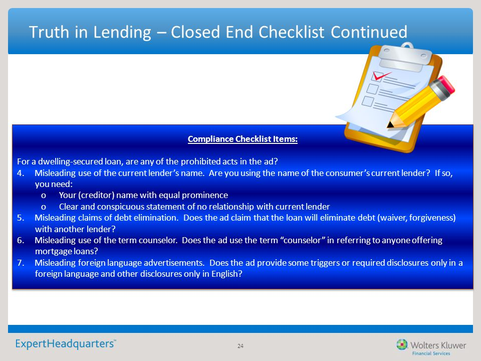 24 Truth in Lending – Closed End Checklist Continued Compliance Checklist Items: For a dwelling-secured loan, are any of the prohibited acts in the ad
