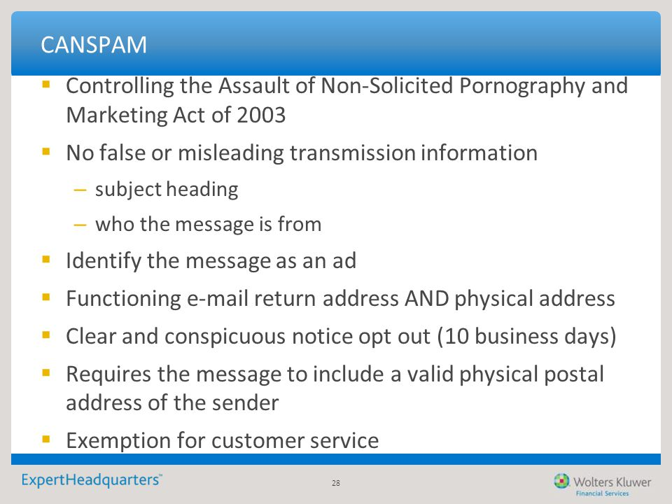 28 CANSPAM  Controlling the Assault of Non-Solicited Pornography and Marketing Act of 2003  No false or misleading transmission information – subjec