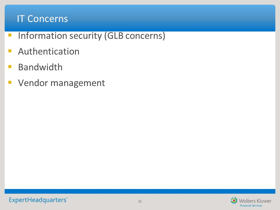 31 IT Concerns  Information security (GLB concerns)  Authentication  Bandwidth  Vendor management