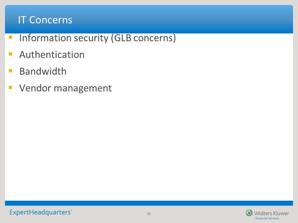 31 IT Concerns  Information security (GLB concerns)  Authentication  Bandwidth  Vendor management