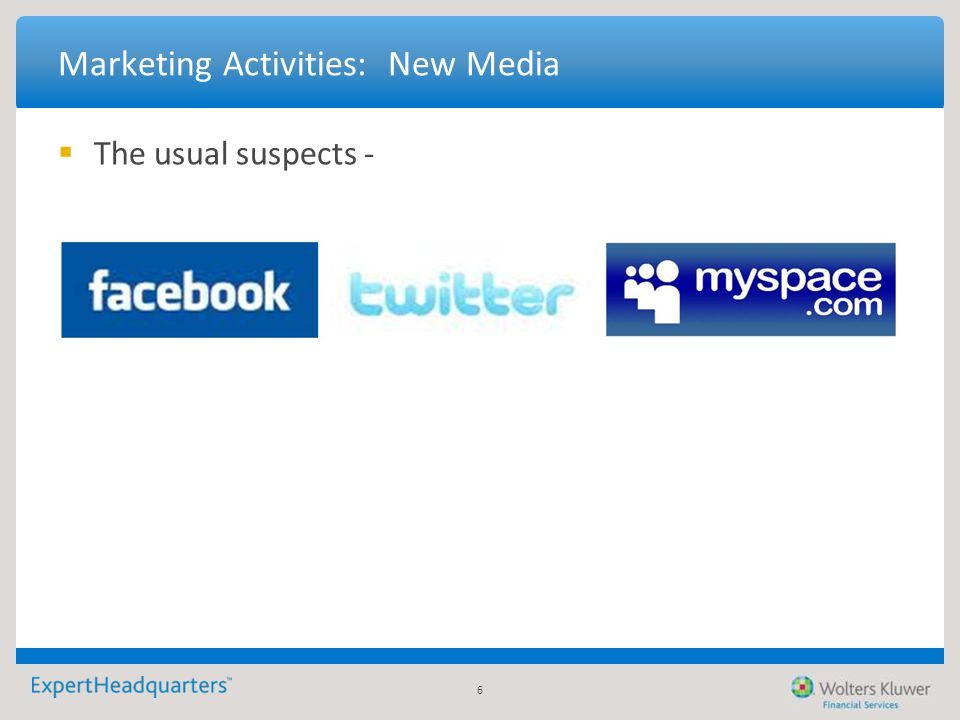 6 Marketing Activities: New Media  The usual suspects -