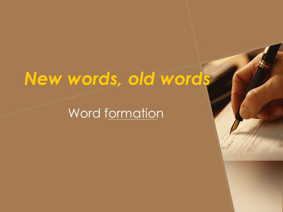 New words, old words Word formation