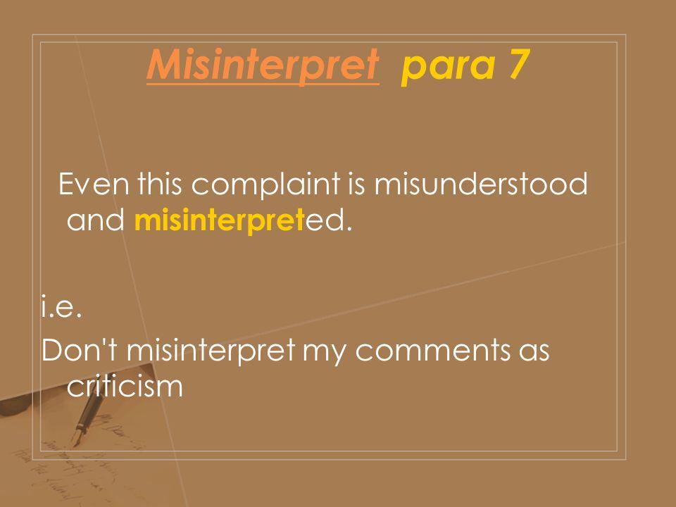 MisinterpretMisinterpret para 7 Even this complaint is misunderstood and misinterpret ed.
