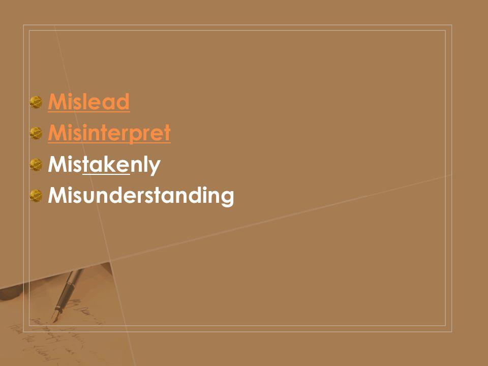 Mislead Misinterpret Mistakenly Misunderstanding