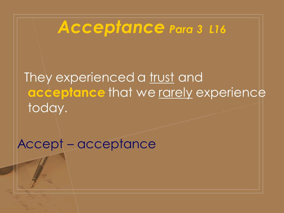 Acceptance Para 3 L16 They experienced a trust and acceptance that we rarely experience today. Accept – acceptance